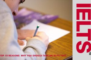 IELTS Test- Top reasons on why you should take it